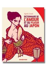 Dictionnaire de l'amour et du plaisir au japon : Les 400 mots clés de la culture érotique japonaise.