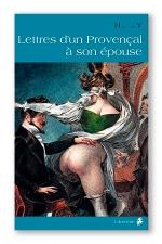 Lettres d'un provençal à son épouse : Un homme décrit ses frasques et la vie dans les bordels parisiens au début du XIX e siècle.