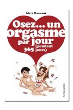 Osez un orgasme par jour : 365 bonnes raisons pour avoir un orgasme par jour pendant 1 an !